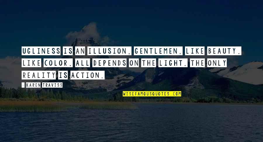 Karen Traviss Quotes By Karen Traviss: Ugliness is an illusion, gentlemen. Like beauty. Like