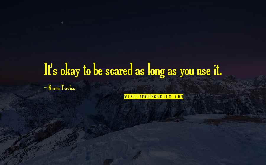 Karen Traviss Quotes By Karen Traviss: It's okay to be scared as long as