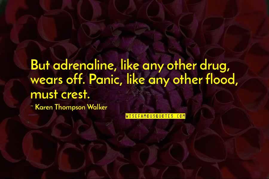 Karen Walker Quotes By Karen Thompson Walker: But adrenaline, like any other drug, wears off.