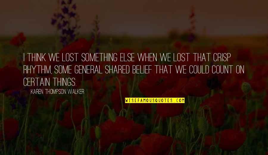 Karen Walker Quotes By Karen Thompson Walker: I think we lost something else when we