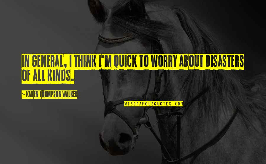 Karen Walker Quotes By Karen Thompson Walker: In general, I think I'm quick to worry