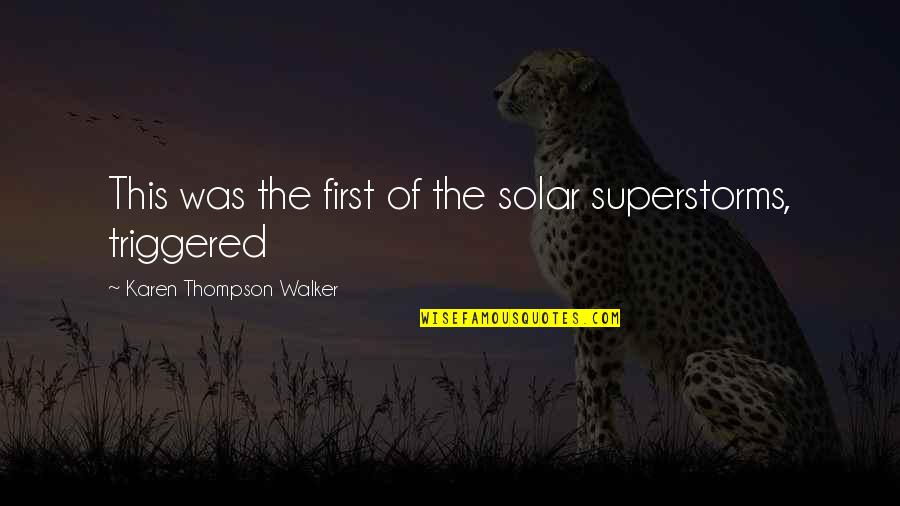 Karen Walker Quotes By Karen Thompson Walker: This was the first of the solar superstorms,
