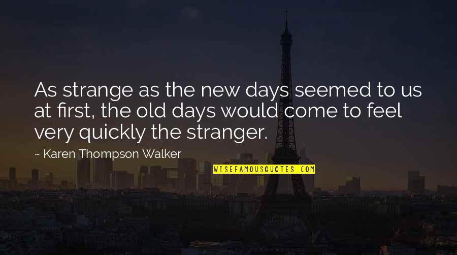 Karen Walker Quotes By Karen Thompson Walker: As strange as the new days seemed to