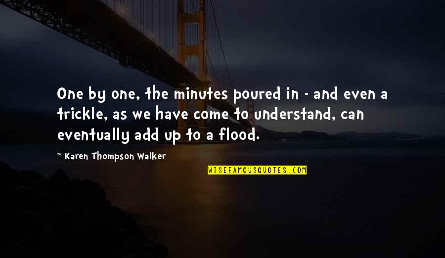 Karen Walker Quotes By Karen Thompson Walker: One by one, the minutes poured in -