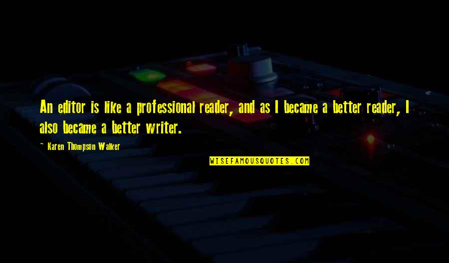 Karen Walker Quotes By Karen Thompson Walker: An editor is like a professional reader, and
