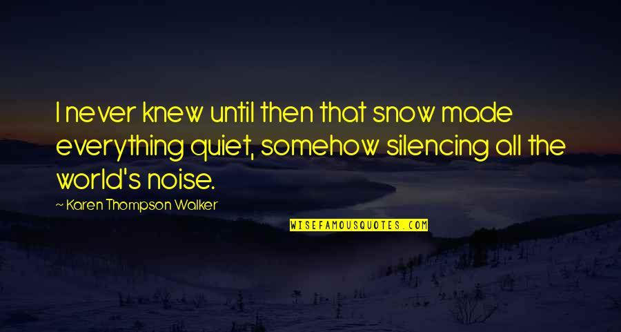 Karen Walker Quotes By Karen Thompson Walker: I never knew until then that snow made