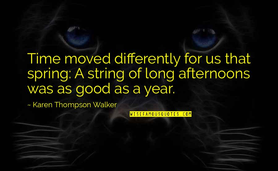 Karen Walker Quotes By Karen Thompson Walker: Time moved differently for us that spring: A