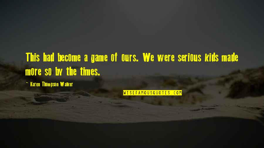 Karen Walker Quotes By Karen Thompson Walker: This had become a game of ours. We