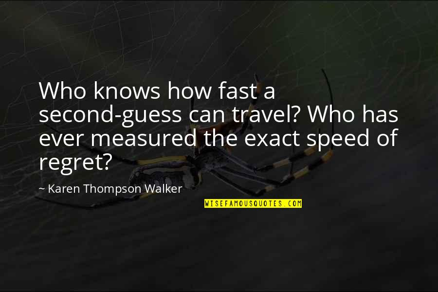 Karen Walker Quotes By Karen Thompson Walker: Who knows how fast a second-guess can travel?
