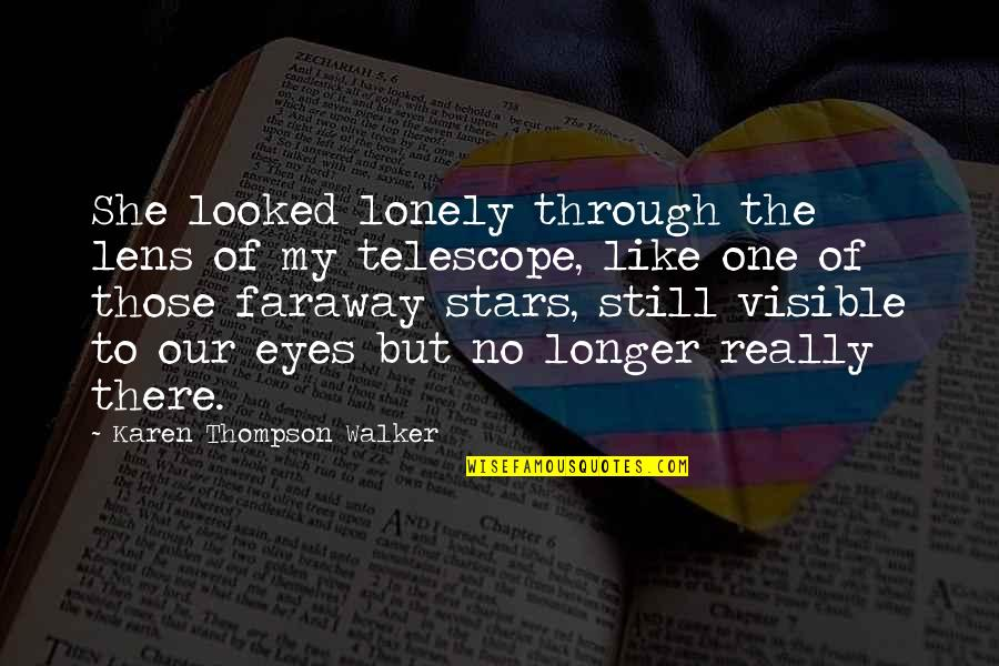Karen Walker Quotes By Karen Thompson Walker: She looked lonely through the lens of my