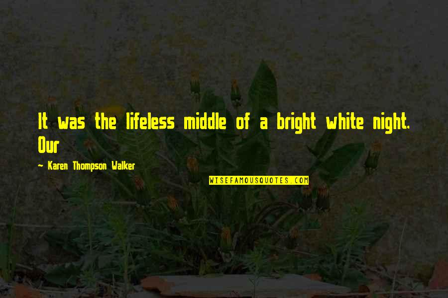 Karen Walker Quotes By Karen Thompson Walker: It was the lifeless middle of a bright
