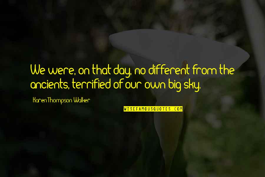 Karen Walker Quotes By Karen Thompson Walker: We were, on that day, no different from