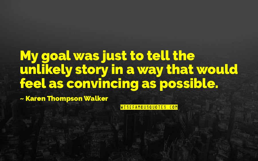Karen Walker Quotes By Karen Thompson Walker: My goal was just to tell the unlikely