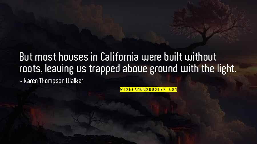 Karen Walker Quotes By Karen Thompson Walker: But most houses in California were built without