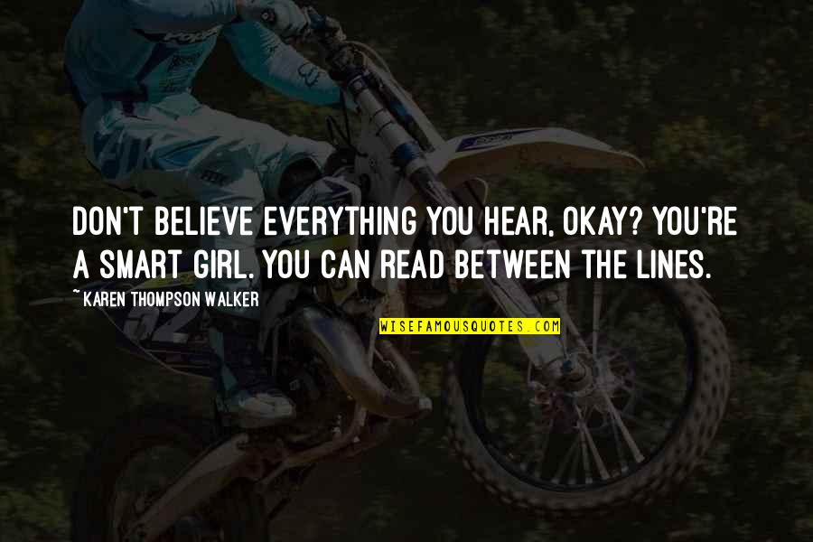 Karen Walker Quotes By Karen Thompson Walker: Don't believe everything you hear, okay? You're a