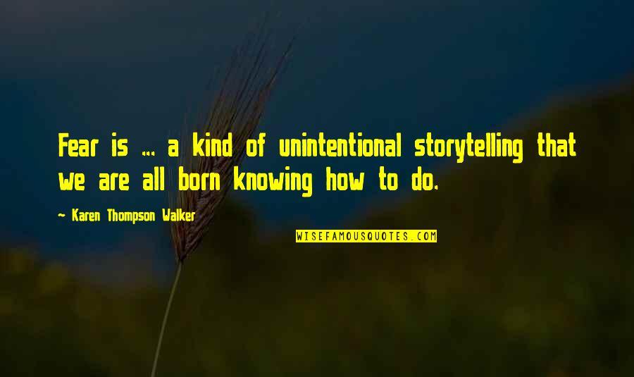 Karen Walker Quotes By Karen Thompson Walker: Fear is ... a kind of unintentional storytelling