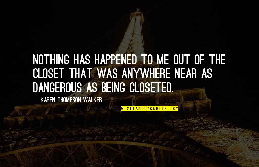 Karen Walker Quotes By Karen Thompson Walker: Nothing has happened to me out of the