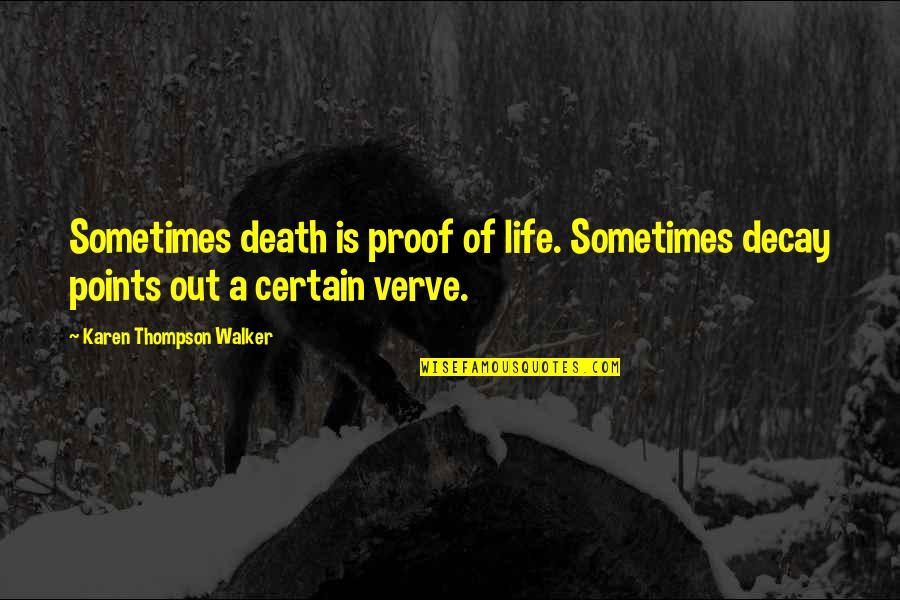 Karen Walker Quotes By Karen Thompson Walker: Sometimes death is proof of life. Sometimes decay