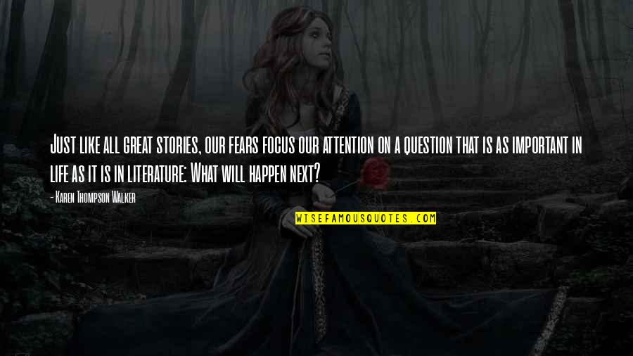 Karen Walker Quotes By Karen Thompson Walker: Just like all great stories, our fears focus
