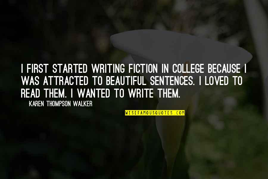 Karen Walker Quotes By Karen Thompson Walker: I first started writing fiction in college because