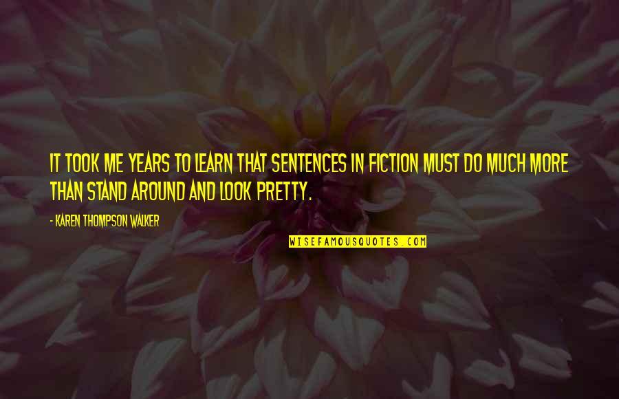 Karen Walker Quotes By Karen Thompson Walker: It took me years to learn that sentences