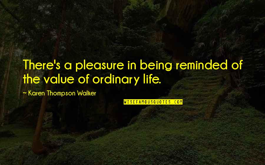 Karen Walker Quotes By Karen Thompson Walker: There's a pleasure in being reminded of the