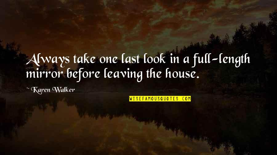 Karen Walker Quotes By Karen Walker: Always take one last look in a full-length
