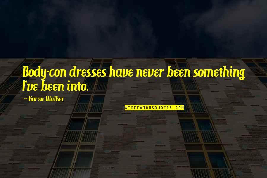 Karen Walker Quotes By Karen Walker: Body-con dresses have never been something I've been