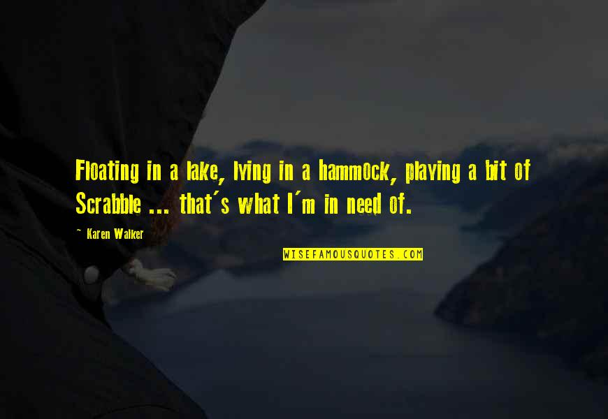 Karen Walker Quotes By Karen Walker: Floating in a lake, lying in a hammock,
