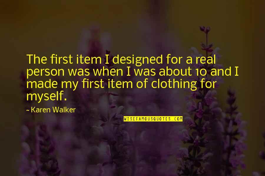 Karen Walker Quotes By Karen Walker: The first item I designed for a real