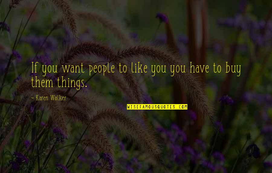 Karen Walker Quotes By Karen Walker: If you want people to like you you