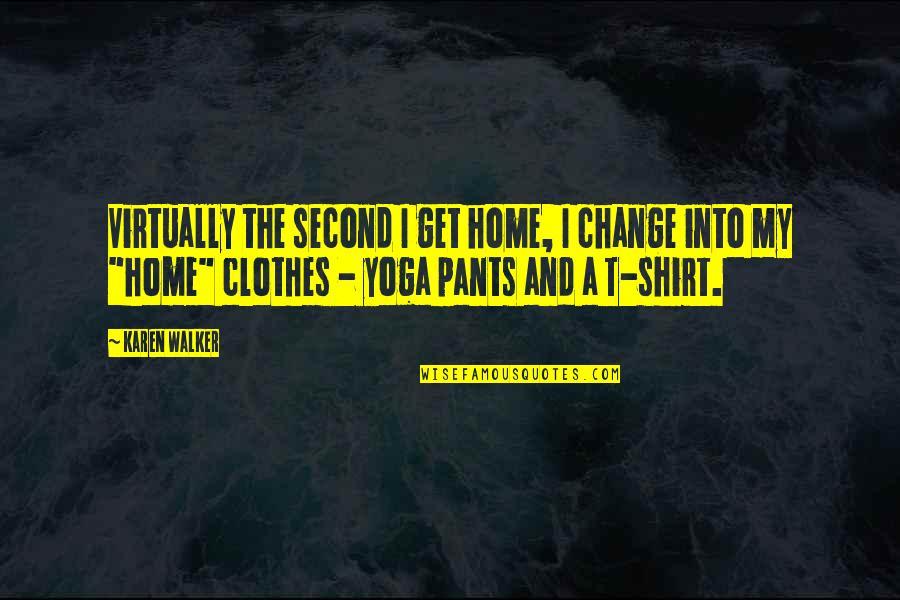 Karen Walker Quotes By Karen Walker: Virtually the second I get home, I change