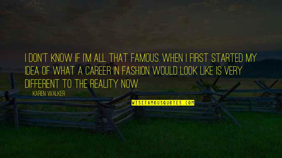 Karen Walker Quotes By Karen Walker: I don't know if I'm all that famous.