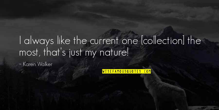 Karen Walker Quotes By Karen Walker: I always like the current one [collection] the
