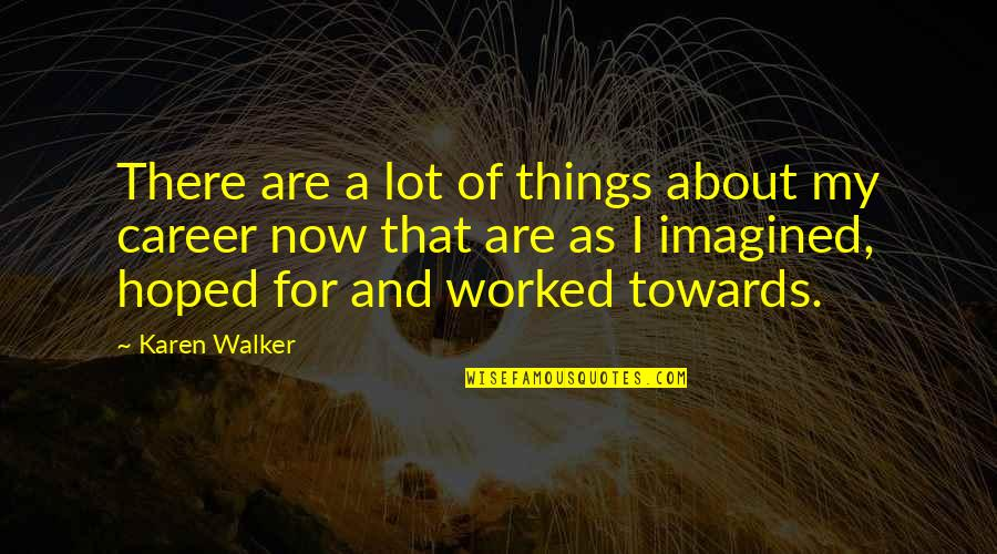 Karen Walker Quotes By Karen Walker: There are a lot of things about my