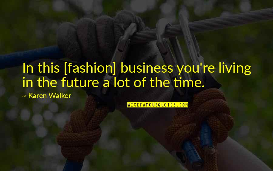 Karen Walker Quotes By Karen Walker: In this [fashion] business you're living in the