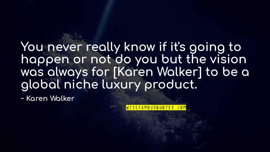 Karen Walker Quotes By Karen Walker: You never really know if it's going to