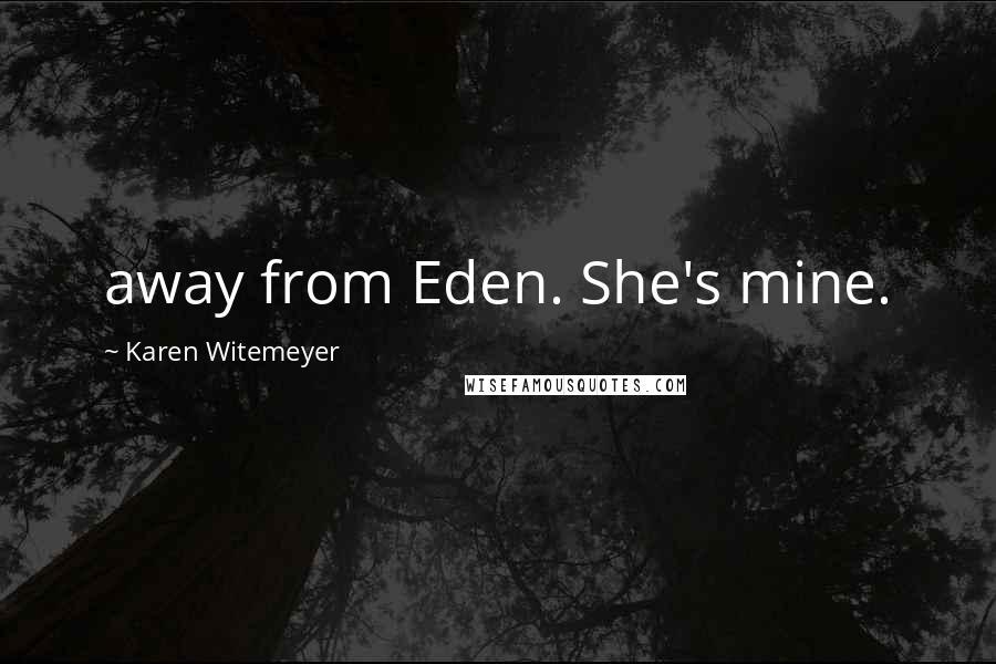 Karen Witemeyer quotes: away from Eden. She's mine.