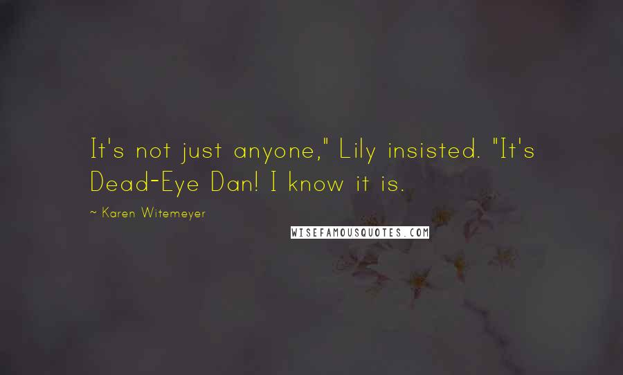 """Karen Witemeyer quotes: It's not just anyone,"""" Lily insisted. """"It's Dead-Eye Dan! I know it is."""