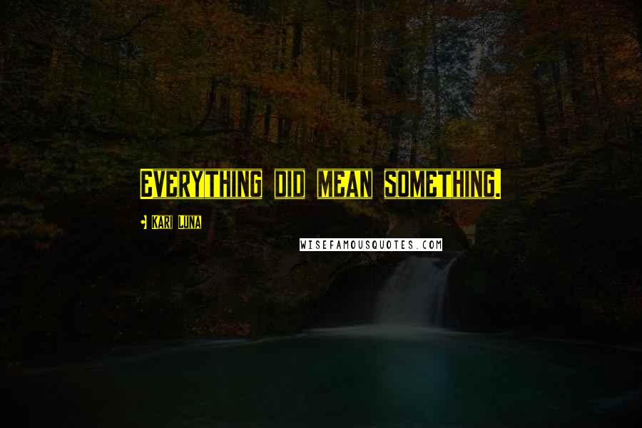 Kari Luna quotes: Everything did mean something.