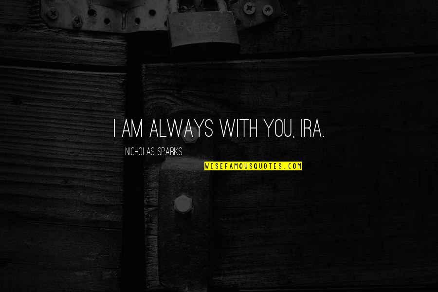 Karim Seddik Quotes By Nicholas Sparks: I am always with you, Ira.