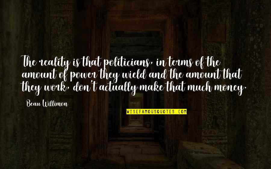 Kariotakis Quotes By Beau Willimon: The reality is that politicians, in terms of