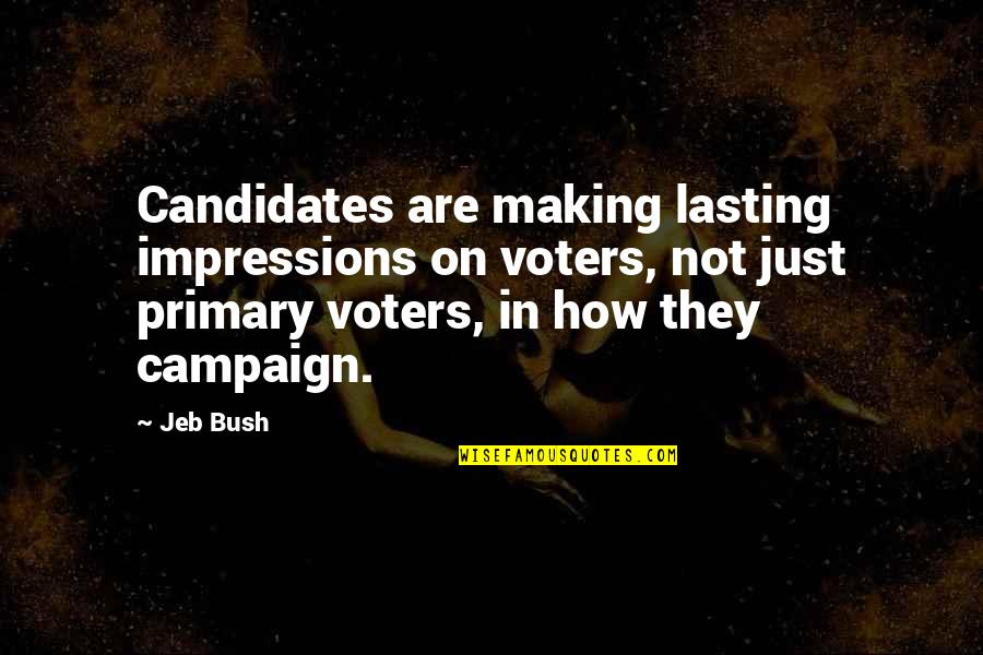 Kariotakis Quotes By Jeb Bush: Candidates are making lasting impressions on voters, not