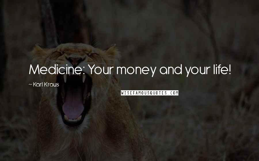 Karl Kraus quotes: Medicine: Your money and your life!