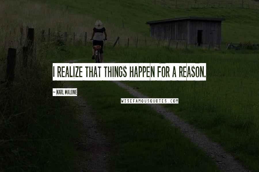 Karl Malone quotes: I realize that things happen for a reason.