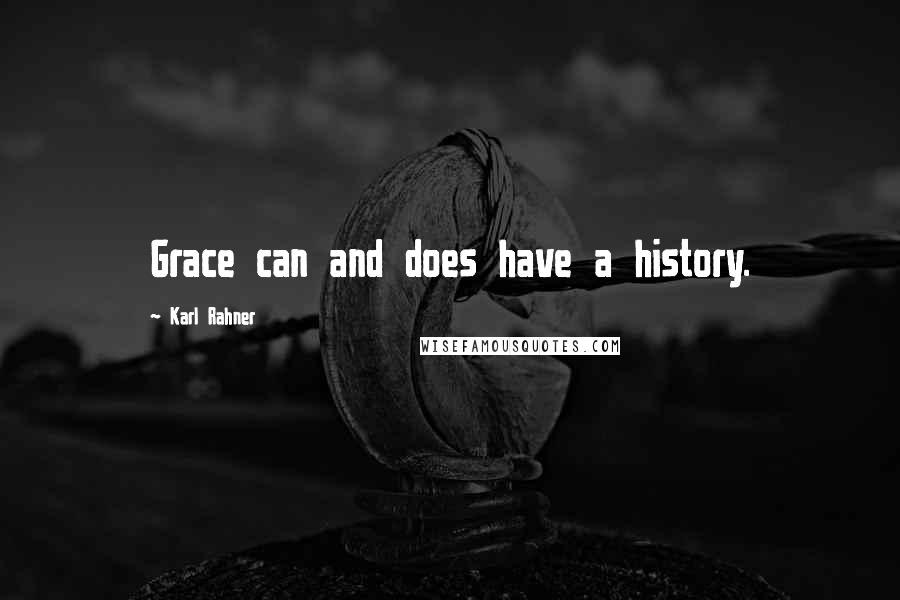 Karl Rahner quotes: Grace can and does have a history.