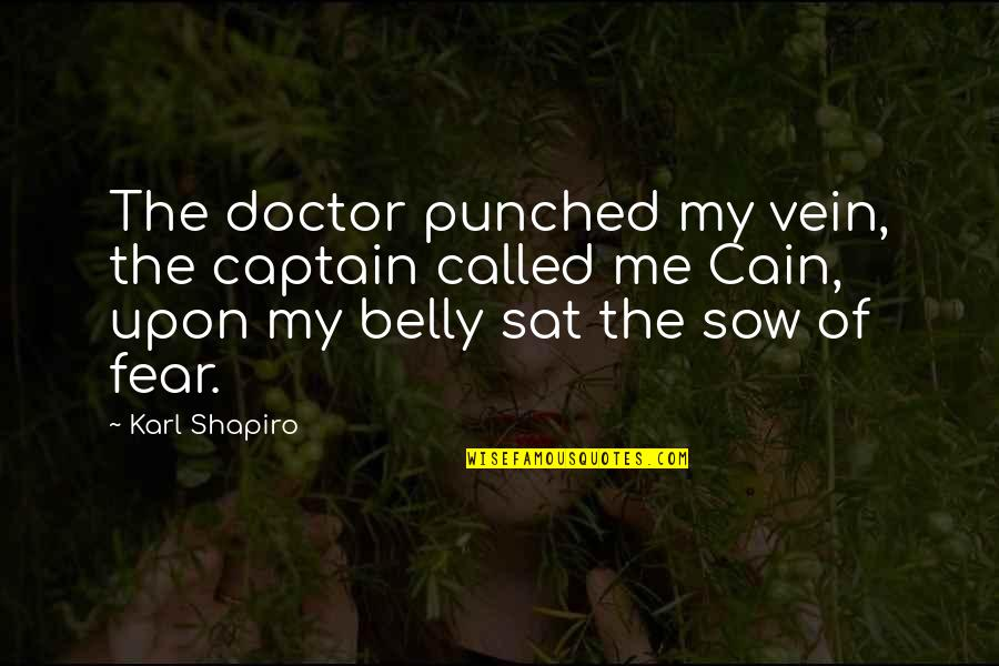 Karl Shapiro Quotes By Karl Shapiro: The doctor punched my vein, the captain called