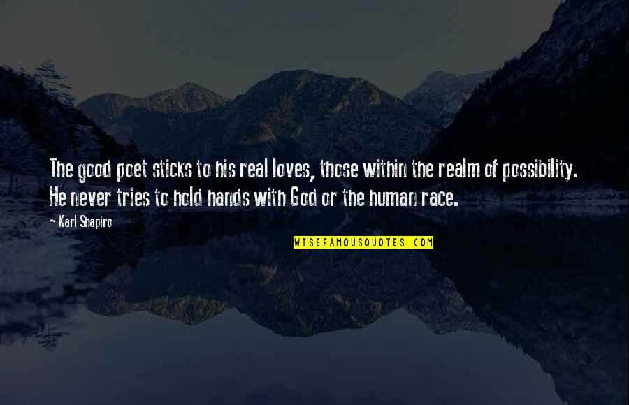 Karl Shapiro Quotes By Karl Shapiro: The good poet sticks to his real loves,