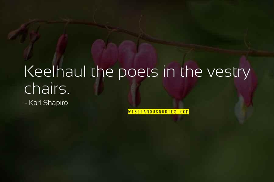 Karl Shapiro Quotes By Karl Shapiro: Keelhaul the poets in the vestry chairs.