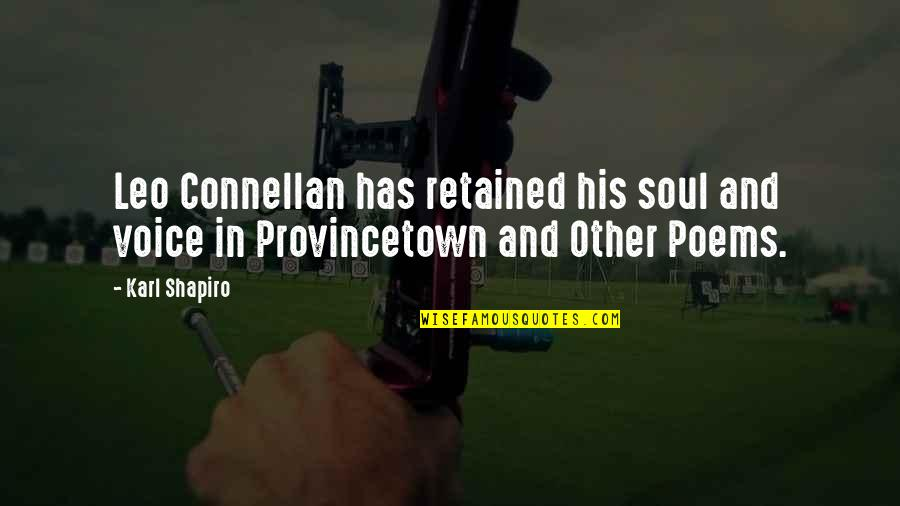 Karl Shapiro Quotes By Karl Shapiro: Leo Connellan has retained his soul and voice